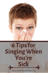 6 tips for singing when sick. How to get through choir rehearsals and singing gigs when you have a cold.